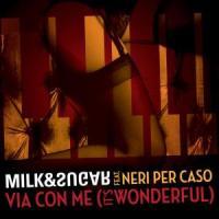 Milk & Sugar feat. Neri Per Caso - Via Con Me