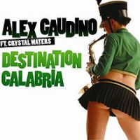 Alex Gaudino Feat. Christal Waters - Destination Calabria