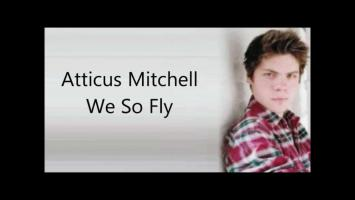 Atticus Mitchell - We so fly