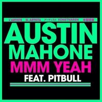 Austin Mahone ft. Pitbull - Mmmh Yeah