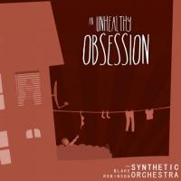 Blake Robinson Synthetic Orchestra - An unhealthy obsession