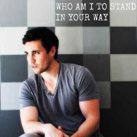 Who Am I To Stand In Your Way-Single