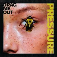 Pressure - Drag Me Out