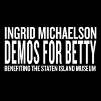 Demos For Betty (Benefiting The Staten Island Museum)