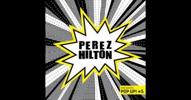 Perez Hilton Perez Hilton Presents Pop Up! #5