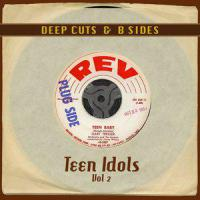 Deep Cuts & B Sides: Teen Idols Vol 2